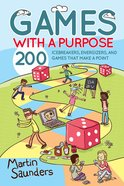 Games With a Purpose:200 Icebreakers, Energizers, And Games That Make a Point