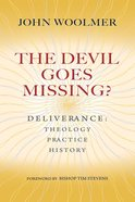 Devil Goes Missing?, The: Deliverance - Theology, Practice, History