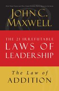 The Law of Addition (#05 in 21 Irrefutable Laws Of Leadership Lesson Series)
