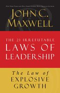 The Law of Explosive Growth (#20 in 21 Irrefutable Laws Of Leadership Lesson Series)
