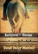 Cowboy Colt (#02 in Backyard Horses Series)