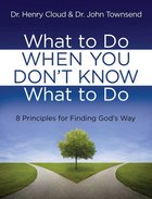 8 Principles For Finding Gods Way (What To Do When You Dont Know What To Do Series)