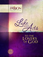 Luke & Acts - To the Lovers of God (The Passion Translation Series)