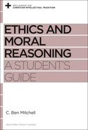 Ethics and Moral Reasoning (Reclaiming The Christian Intellectual Tradition Series)