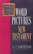 Word Pictures in the New Testament (Concise Edition) (Word Pictures In The New Testament Series)