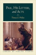 Paul, His Letters, and Acts (Library Of Pauline Studies Series)