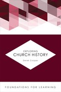 Exploring Church History (Foundations For Leaning Series)