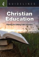 Christian Education: Planning For Lifelong Faith Formation (Guidelines For Leading Your Congregation Series)