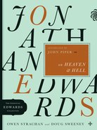 Jonathan Edwards on Heaven and Hell (Essential Edwards Collection Series)