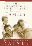 Growing a Spiritually Strong Family (#01 in Family First Series)