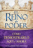 El Reino De Poder C Mo Demostrarlo Aqu Y Ahora El ( (Kingdom Of Power How To Demonstrate It Here)