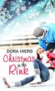 Christmas in the Rink (Christmas Holiday Extravaganza Fiction Series)