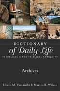 Archives (Dictionary Of Daily Life In Biblical & Post Biblical Antiquity Series)
