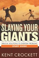 Slaying Your Giants: Biblical Solutions To Everyday Problems Study Guide