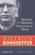Dietrich Bonhoeffer (Makers Of The Modern Theological Mind Series)