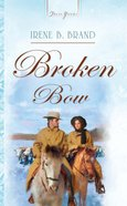 Broken Bow (#743 in Heartsong Series)