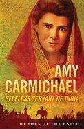 Amy Carmichael (Heroes Of The Faith Series)