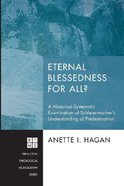 Eternal Blessedness For All? (#195 in Princeton Theological Monograph Series)
