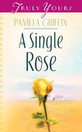 A Single Rose (#586 in Heartsong Series)