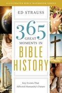 365 Great Moments in Bible History (Illustrated Bible Handbook Series)