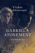Gabriels Atonement (#01 in Land Rush Dreams Series)