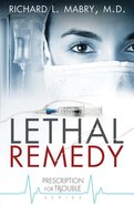 Lethal Remedy (#04 in Prescription For Trouble Series)