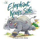 Elephant Keeps Safe: A Noahs Ark Story (Bible Animal Board Book Series)
