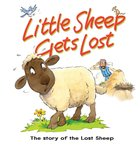 Little Sheep Gets Lost: The Story of the Lost Sheep (Bible Animal Board Book Series)