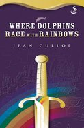 Where Dolphins Race With Rainbows (Snapshot Series)