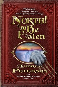 North! Or Be Eaten (#02 in The Wingfeather Saga Series)