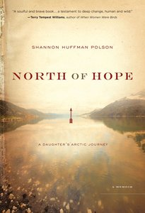 North of Hope: A Daughters Arctic Journey