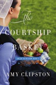 The Courtship Basket (#02 in Amish Heirloom Novel Series)
