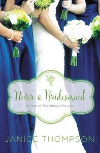 A Never a Bridesmaid: May Wedding Story (#06 in Year Of Wedding Story Novella Series)