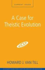 A Case For Theistic Evolution (Counterpoints Series)