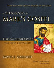 A Theology of Marks Gospel (Biblical Theology Of The New Testament Series)