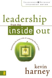 Leadership From the Inside Out (Leadership Network Innovation Series)