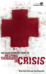 The Youth Workers Guide to Helping Teenagers in Crisis