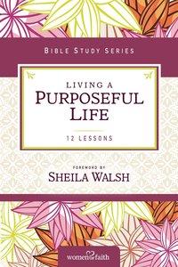 Living a Purposeful Life (Women Of Faith Study Guide Series)