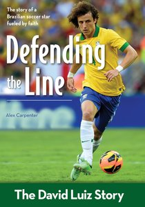 Defending the Line: The David Luiz Story (Zonderkidz Biography Series (Zondervan))