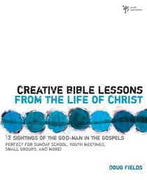 Creative Bible Lessons on the Life of Christ