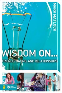 Wisdom on ... Friends, Dating, and Relationships (Wisdom On Series)
