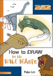 2: 52  How to Draw Big, Bad Bible Beasts (2 52 Bible Series)