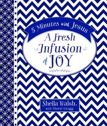 A Fresh Infusion of Joy (5 Minutes With Jesus Series)