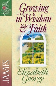 Growing in Wisdom & Faith (Woman After Gods Own Heart Study Series)