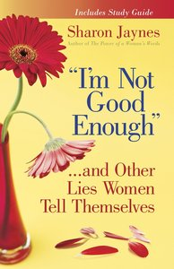 Im Not Good Enough... and Other Lies Women Tell Themselves