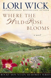 Where the Wild Rose Blooms (#01 in Rocky Mountain Memories Series)