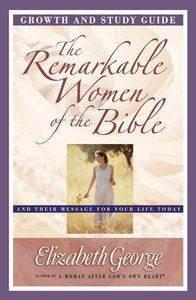 The Remarkable Women of the Bible (Growth And Study Guide)