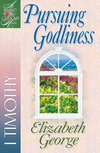 Pursuing Godliness (1 Timothy) (Woman After Gods Own Heart Study Series)