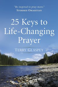 25 Keys to Life-Changing Prayer