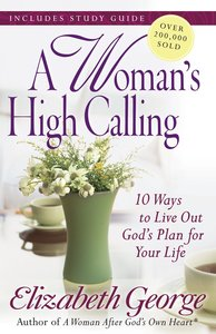A Womans High Calling (Includes A Study Guide)